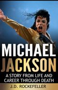 Michael Jackson: A Story from Life and Career Through Death